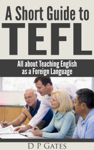A Short Guide to TEFL for prospective and newly qualified TEFL teachers